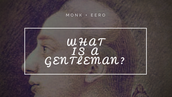 What is a gentleman? (monk + eero)